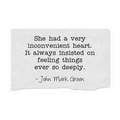 Inconvenient Heart quote by John Mark Green #feelings #empath #heart #johnmarkgreenpoetry #johnmarkgreen