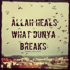 Subhan'Allah! Allah Almighty heals what the Dunya breaks.