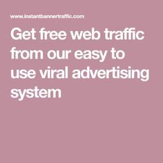 Get free web traffic from our easy to use viral advertising system