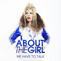 ABOUT THE GIRL - WE HAVE TO TALK ( Radio Edit )