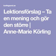 Lektionsförslag – Ta en mening och gör den större | Anne-Marie Körling Archive, Teacher, Good Things, Education, Classroom Ideas, Parents, Barn, School, Tips