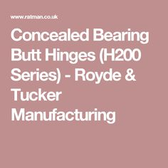 Concealed Bearing Butt Hinges (H200 Series) - Royde & Tucker Manufacturing