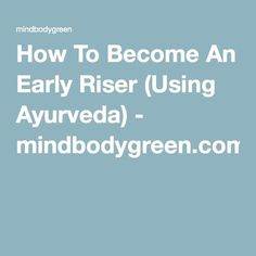 How Ayurveda Turned Me Into A Total Morning Person (When Nothing Else Could)