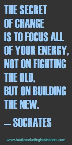 The secret of change is to focus all of your energy, not on fighting the old, but on building the new. — Socrates #Fitness Matters