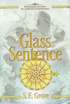 The Glass Sentence AND The Golden Specific by S. E. Grove, 528 pp, RL 5. PLEASE read my review! So much to say about this richly detailed fantasy!