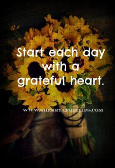 Start each day with a grateful heart. More Words of Wisdom at http://www.sherryaphillips.com #Abundance #Gratitude #Success #Faith #Purpose #Positive #Inspiration