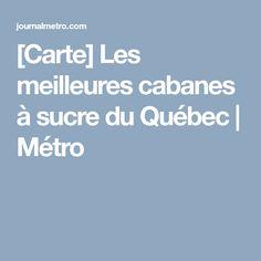 [Carte] Les meilleures cabanes à sucre du Québec | Métro Eat, Cabins, Sugar, Travel