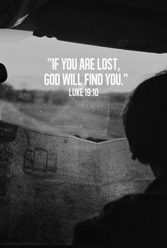 """If you are lost, God will find you."" (Luke 19:10)"