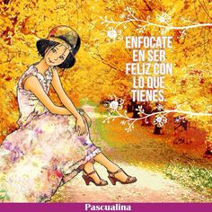 Enfocare en ser feliz con lo que tienes... Maria Jose, Spanish Quotes, Positive Vibes, Wise Words, Real Life, Me Quotes, Nostalgia, Relationship, Memes