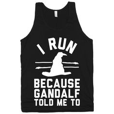I Run Because Gandalf Told Me to - Lord of the Rings, Nerd, Fitness, Workout, Mens, Shirts, Tank Tops, Clothing, Wizard, American Apparel.