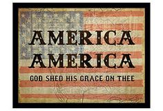 America, America,                           God shed His grace on thee.