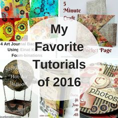 I wanted to share with you My Favorite Tutorials of 2016. The new year just started and I think it would be really fun to look back at some of the projects we created during 2016. I just want to say that when I looked on all the tutorials it was really hard to choose... I had a lot of favorites.   My Favorite Tutorials of 2016 Steampunk Hot-air Balloon  Interactive Circle Mini Album  Document Your Journey Mini Album  Folded Pocket Page  4 Art Journal Backgrounds Using Einat Kessler…