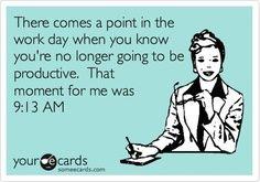 Work humor?  True most days, unfortunately.