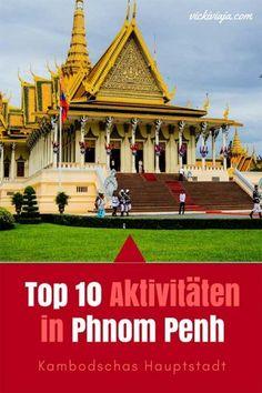Top 10 Aktivitäten in Phnom Penh I Was gibt es zu sehen in Phnom Penh I Kambodschas Hauptstadt I Was sollte man in Phnom Penh ansehen I Destinationsguide I #Kambodscha #PhnomPenh
