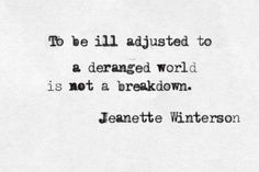 """To be ill adjusted to a deranged world is not a breakdown."" 
