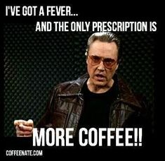 """I've got a fever, and the only prescription is more #COFFEE!"" #CoffeeMemes #coffeelovers"