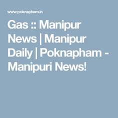 Gas :: Manipur News News, Places, Lugares