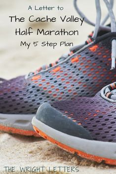 A Letter to The Cache Valley Half Marathon: My 5 Step Plan I Have A Plan, How To Plan, Marathon, How To Find Out, Running, Sneakers, Letters, Link, Fitness
