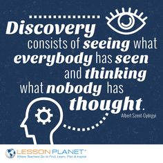 """Discovery consists of seeing what everybody has seen and thinking what nobody has thought."" ~ Albert Szent-Györgyi #education #quote"