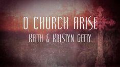 O Church Arise - Keith and Kristyn Getty