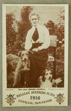 Edith Cavell (with her dogs Jack and Don) was a British nurse and patriot. She is celebrated for saving the lives of soldiers from all sides without distinction and in helping some 200 Allied soldiers escape from German-occupied Belgium during World War I, for which she was arrested. Despite international pressure for mercy, she was shot by a German firing squad.