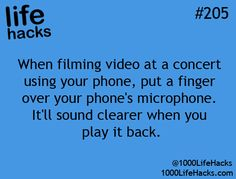 life hacks #205: When filming video at a concert using your phone, put a finger over your phone's microphone. It'll sound clearer when you play it back. 1000LifeHacks.com