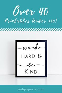 Over 40  printables for your home, office, or classroom! Seriously, there is something for everyone. Most of them are only $4, but they're all under $10!