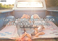 Bucket List for Girls: Camp Out in the Back of a Truck in the Middle of Nowhere [ ]