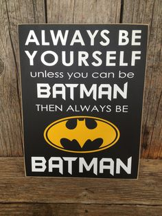 Always be YOURSELF unless you can be BATMAN by stickwithmevinyl, $15.00