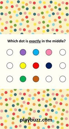 Look at the dots and pick the one in the middle. Good luck!