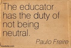 Paulo Freire : The educator has the duty of not being neutral. Teacher Memes, Teacher Hacks, The Words, Paulo Freire Quotes, Social Justice Quotes, Great Quotes, Inspirational Quotes, Teaching Profession, Say That Again