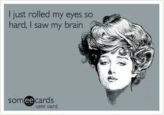 Funny Confession E-card: I just rolled my eyes so hard, I saw my brain. My Champion, And So It Begins, Haha Funny, Funny Stuff, Funny Things, Funny Shit, Random Stuff, Random Things, Random Thoughts