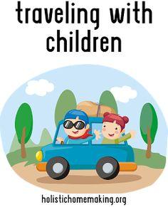 Holistic Homemaking: Traveling With children Good ideas for slightly older kids, elementary school ish