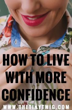 why are some women just really confident? there are a few secrets that will help anyone live more confidently...