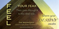"""""""Feel your fear, then pass through it to the other side, where your destiny awaits""""  – The MoonQuest (The Q'ntana Trilogy, Part I) • book & screenplay by Mark David Gerson • http://www.markdavidgerson.com/books/moonquest • http://mybook.to/themoonquest"""