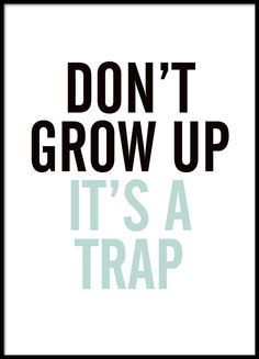 Funny poster with the text Don& grow up it& a trap, in black and pink. Trap, Text Poster, Blue Poster, Desenio Posters, Beau Message, Funny Quotes, Life Quotes, Funny Posters, Art Posters