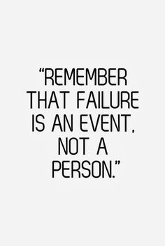 Remember that failure is an event not a person | Inspirational Quotes