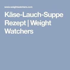 Käse-Lauch-Suppe Rezept | Weight Watchers