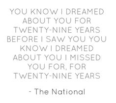 29 Years / The National lyrics/ Music Like, Sound Of Music, Music Is Life, My Music, The National Lyrics, Lyric Quotes, Me Quotes, Waxing Poetic, Song One