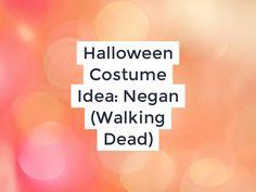 Halloween Costume Idea: Negan (Walking Dead)