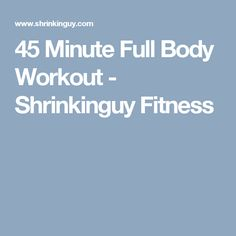 45 Minute Full Body Workout - Shrinkinguy Fitness