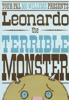 Leonardo, the Terrible Monster by Mo Willems   IndieBound (Bedtime 6/2/12)
