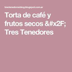 Torta de café y frutos secos / Tres Tenedores