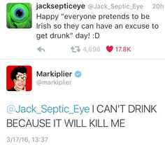 My Irish ass completely forgot about St. Patrick's day lol. Still, happy st. patty's day, ya nerds! Pewdiepie, Markiplier Memes, Youtuber Tweets, Danti, Funny Quotes, Funny Memes, Darkiplier, Jack And Mark, Youtube Gamer
