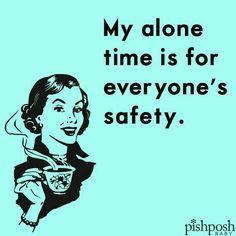 Mi tiempo a solas es para la seguridad de todos.