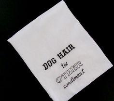 Dog Hair Flour Sack Dish Towel - Humorous Quote. $14.99, via Etsy.