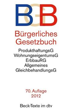 Bürgerliches Gesetzbuch BGB: mit Allgemeinem Gleichbehandlungsgesetz, BeurkundungsG, BGB-Informationspflichten-Verordnung, Einführungsgesetz, ... Rechtsstand: 1. August 2012