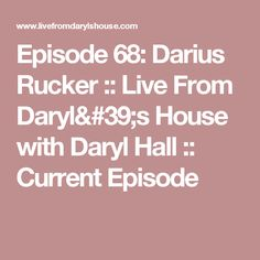Episode 68: Darius Rucker :: Live From Daryl's House with Daryl Hall :: Current Episode