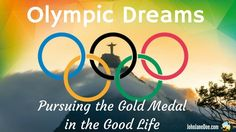 Olympic Dreams: Pursuing the Gold Medal in the Good Life
