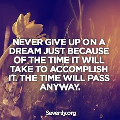 We should never give up on a #dream just because of the time it will take to #accomplish it. The time will pass anyway